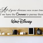 Top Selling Decals – Prices Reduced : All Our Dreams Can Come True If We Have The Courage To Pursue Them Walt Disney Quote Wall Sticker Size: 12 Inches X 18 Inches